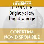 (LP VINILE) Bright yellow bright orange lp vinile