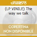 (LP VINILE) The way we talk lp vinile