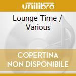 LOUNGE TIME 1 cd musicale di ARTISTI VARI