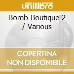 BOMB BOUTIQUE 2 cd musicale di ARTISTI VARI