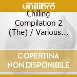 THE CHILLING COMPILATION (2CD) cd musicale di ARTISTI VARI