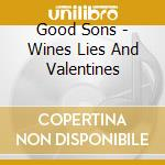 Good Sons - Wines Lies And Valentines cd musicale