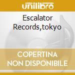 ESCALATOR RECORDS,TOKYO cd musicale di ARTISTI VARI