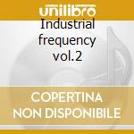 Industrial frequency vol.2 cd musicale