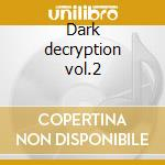 Dark decryption vol.2 cd musicale