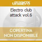 Electro club attack vol.6 cd musicale