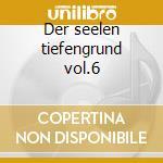 Der seelen tiefengrund vol.6 cd musicale