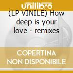 (LP VINILE) How deep is your love - remixes lp vinile