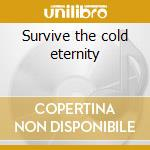 Survive the cold eternity cd musicale