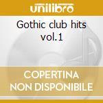 Gothic club hits vol.1 cd musicale