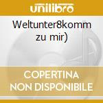 Weltunter8komm zu mir) cd musicale