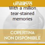 With a million tear-stained memories cd musicale