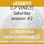 (LP VINILE) Saturday session #2 lp vinile