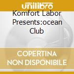 KOMFORT LABOR PRESENTS:OCEAN CLUB cd musicale di ARTISTI VARI