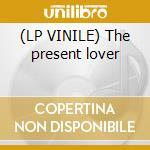 (LP VINILE) The present lover lp vinile