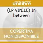 (LP VINILE) In between lp vinile