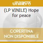 (LP VINILE) Hope for peace lp vinile