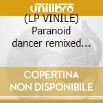 (LP VINILE) Paranoid dancer remixed (kowalski rmx) lp vinile