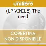 (LP VINILE) The need lp vinile