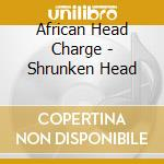 Shrunken head/the best of cd musicale di African head charge