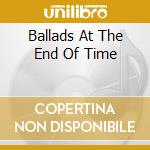 BALLADS AT THE END OF TIME cd musicale di Boris Kovac