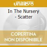 SCATTER                                   cd musicale di IN THE NURSERY