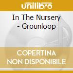 GROUNLOOP                                 cd musicale di IN THE NURSERY