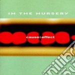 CAUSE +EFFECT                             cd musicale di IN THE NURSERY