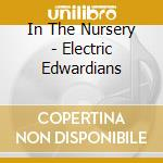 ELECTRIC EDWARDIANS                       cd musicale di IN THE NURSERY