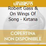 Robert Gass & On Wings Of Song - Kirtana cd musicale di Robert Gass