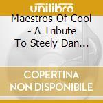 MAESTROS OF COOL STEELY DAN TRIBUTE cd musicale di ARTISTI VARI