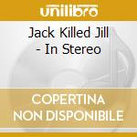 In stereo cd musicale di Jack killed jill