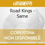 Road Kings - Same cd musicale di Kings Road