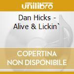 Dan Hicks - Alive & Lickin` cd musicale di Dan hicks & his hot licks