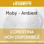 AMBIENT cd musicale di MOBY