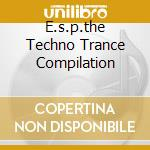 E.S.P.THE TECHNO TRANCE COMPILATION cd musicale di ARTISTI VARI