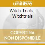 WITCHTRIALS                               cd musicale di Trials Witch