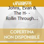 ROLLIN THROUGH THE NIGHT                  cd musicale di Evan & the h- Johns
