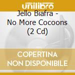 NO MORE COCOONS                           cd musicale di Jello Biafra