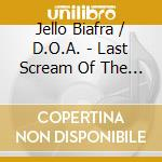 LAST SCREAM OF THE MISSI                  cd musicale di Jello / d.o. Biafra