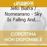 SKY IS FALLING AND I WAN                  cd musicale di Jello / nome Biafra