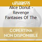 REVENGE FANTASIES OF THE                  cd musicale di Donut Alice