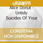 UNTIDY SUICIDES OF YOUR                   cd musicale di Donut Alice
