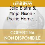 PRAIRIE HOME INVASION                     cd musicale di Jello & mojo Biafra