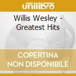 GREATEST HITS                             cd musicale di Willis Wesley