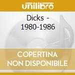 DICKS:1980-1986                           cd musicale di DICKS