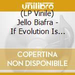 (LP VINILE) If evolution is outlowed lp vinile di Jello Biafra