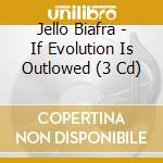 IF EVOLUTION IS OUTLOWED                  cd musicale di Jello Biafra