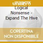 EXPAND THE HIVE                           cd musicale di Nonsense Logical