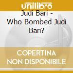 WHO BOMBED JUDI BARI?                     cd musicale di Judi Bari